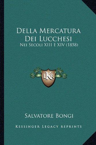 Della Mercatura Dei Lucchesi: Nei Secoli XIII E XIV (1858)