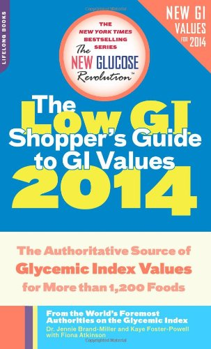 The Low Gi Shopper'S Guide To Gi Values 2014: The Authoritative Source Of Glycemic Index Values For More Than 1,200 Foods (New Glucose Revolutions)