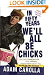 In Fifty Years We'll All Be Chicks: ....