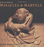 A Little Book of Miracles and Marvels (Little Books)