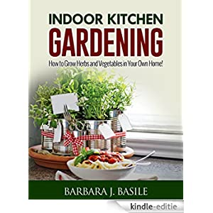 indoor kitchen gardening how to grow herbs and vegetables