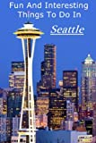 img - for Fun And Interesting Things To Do In Seattle Washington book / textbook / text book