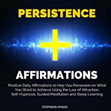 Persistence Affirmations: Positive Daily Affirmations to Help You Persevere on What You Want to Achieve Using the Law of Attraction, Self-Hypnosis, Guided Meditation and Sleep Learning Audiobook by Stephens Hyang Narrated by Dan McGowan