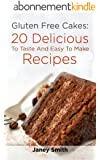 Gluten Free Cakes: 20 Delicious To Taste And Easy To Make Recipes (English Edition)