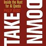 Takedown: Inside the Hunt for Al Qaeda | Philip Mudd