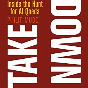 Takedown: Inside the Hunt for Al Qaeda | [Philip Mudd]
