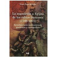 La expedición a Egipto de los sabios Franceses (1798-1801): Investigaciones astronómicas, geodésicas y cartográficas...