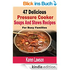 47 Delicious Pressure Cooker Soups And Stews Recipes: For Busy Families (English Edition)