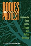 Steve Kroll-Smith Bodies in Protest: Environmental Illness and the Struggle Over Medical Knowledge