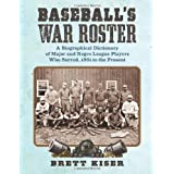 Baseball's War Roster: A Biographical Dictionary of Major and Negro League Players Who Served, 1861 to the Present ~ Brett Kiser