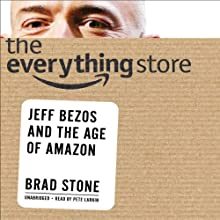 The Everything Store: Jeff Bezos and the Age of Amazon (       UNABRIDGED) by Brad Stone Narrated by Pete Larkin