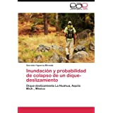 Inundación y probabilidad de colapso de un dique-deslizamiento: Dique-deslizamiento La Huahua, Aquila Mich., México...