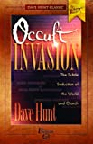 Occult Invasion: The Subtle Seduction of the World and Church (Dave Hunt Classics)