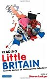 Reading Little Britain: Comedy Matters on Contemporary Television (Reading Contemporary Television): Yeah But Groundbreaking TV Comedy