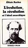 L'�volution, la r�volution et l'id�al anarchique par Reclus
