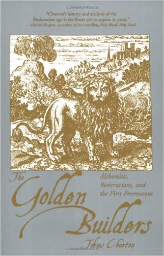 The Golden Builders: Alchemists, Rosicrucians, First Freemasons written by Tobias Churton