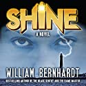 Shine: A Novel: Shine Novel Series Volume 1 Audiobook by William Bernhardt Narrated by Lara Wells