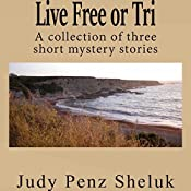 Live Free or Tri: A Collection of Three Short Mystery Stories | [Judy Penz Sheluk]