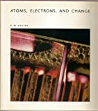Atoms, Electrons, and Change: A Scientific American Library Book