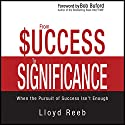 From Success to Significance: When the Pursuit of Success Isn't Enough Audiobook by Lloyd Reeb Narrated by Fred Stella