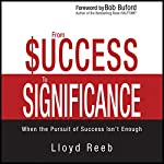 From Success to Significance: When the Pursuit of Success Isn't Enough | Lloyd Reeb