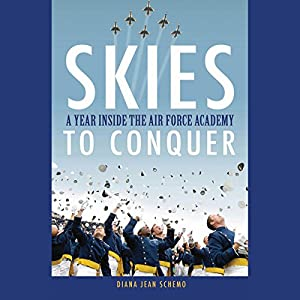 Skies to Conquer: A Year Inside the Air Force Academy Audiobook