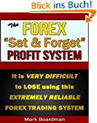 The Forex ''Set & Forget'' Profit System: It is VERY DIFFICULT TO LOSE with this extremely reliable trading system (English Edition)