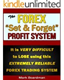 The Forex ''Set & Forget'' Profit System: It is VERY DIFFICULT TO LOSE with this extremely reliable trading system