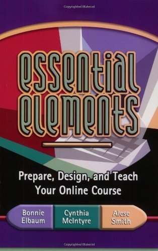 Essential Elements: Prepare, Design, and Teach Your Online Course 1st Edition by Elbaum, Bonnie; McIntyre, Cynthia; Smith, Alese published by Atwood Publishing