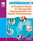 img - for A Practical Guide to Therapeutic Communication for Health Professionals, 1e book / textbook / text book