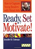 Ready, Set, Motivate!: How To Capture Young Readers With Visual Aids (Linworth Learning)