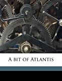 img - for A bit of Atlantis book / textbook / text book