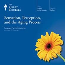 Sensation, Perception, and the Aging Process  by The Great Courses Narrated by Professor Francis B. Colavita