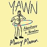 Yawn: Adventures in Boredom   Mary Mann