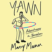 Yawn: Adventures in Boredom Audiobook by Mary Mann Narrated by Jessica Almasy