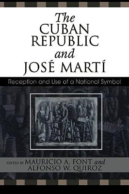 The Cuban Republic and JosZ Mart': Reception and Use of a National Symbol (Bildner Western Hemisphere Studies)