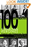 100 Canadian Heroines: Famous and For...