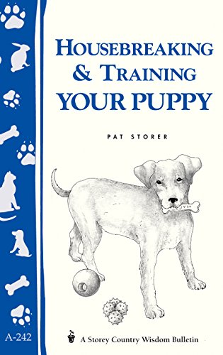 Housebreaking & Training Your Puppy: Storey's Country Wisdom Bulletin A-242 (Storey Country Wisdom Bulletin, a-242)