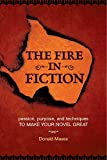 The Fire in Fiction: Passion, Purpose and Techniques to Make Your Novel Great (158297506X) by Maass, Donald