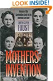 Mothers of Invention: Women of the Slaveholding South in the American Civil War (Fred W. Morrison Series in Southern Studies)