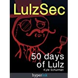 LulzSec: How A Handful Of Hackers Brought The US Government To Its Knees (A Hyperink Book) ~ Kyle Schurman