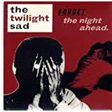 Forget The Night Aheadby The Twilight Sad