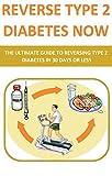 Reverse Type 2 Diabetes NOW: The Ultimate Guide To Reversing Type 2 Diabetes In 30 Days Or Less (diabetes cookbook, diabetes for dummies, diabetes symptoms, ... diabetic and sugar free, diabetes, diets)