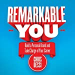 Remarkable You: Build a Personal Brand and Take Charge of Your Career | Chris Dessi