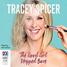 The Good Girl Stripped Bare Audiobook by Tracey Spicer Narrated by Tracey Spicer