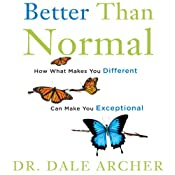 Better Than Normal: Why What Makes You Different Makes You Exceptional | [Dale Archer]