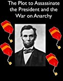 img - for The Plot to Assassinate Lincoln and the War on Anarchy book / textbook / text book