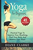 img - for Yoga For Beginners: Practical Yoga To Improve Your Breathing, Heal Your Body And Balance Your Mind (45 Key Yoga Poses For Beginners) book / textbook / text book