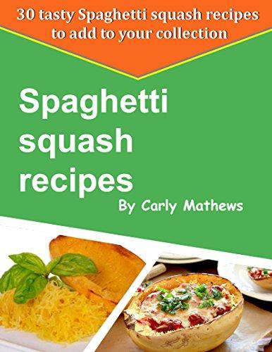 Free Kindle Book : Spaghetti Squash Recipes: 30 Tasy Spaghetti Squash Recipes To Add To Your Collection