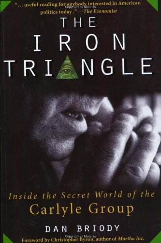 Amazon.com: The Iron Triangle: Inside the Secret World of the Carlyle Group (9780471660620): Dan Briody: Books